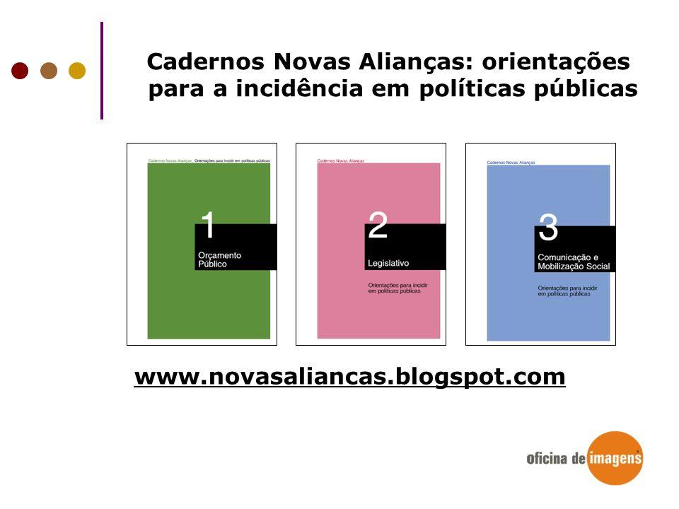 Cadernos Novas Alianças: orientações para a incidência em políticas públicas www.novasaliancas.blogspot.com