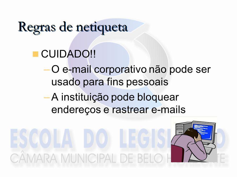 CUIDADO!! –O e-mail corporativo não pode ser usado para fins pessoais –A instituição pode bloquear endereços e rastrear e-mails Regras de netiqueta