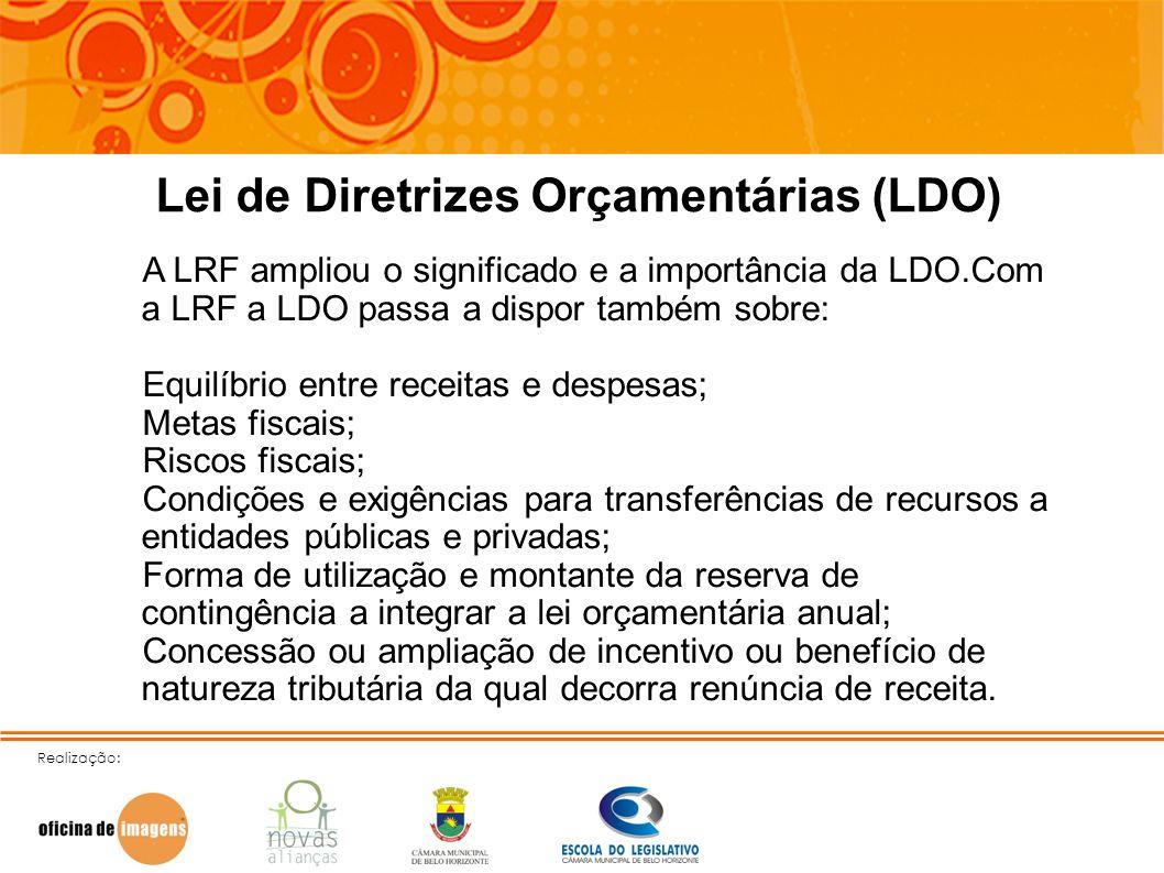 Realização: Lei de Diretrizes Orçamentárias (LDO) A LRF ampliou o significado e a importância da LDO.Com a LRF a LDO passa a dispor também sobre: Equi
