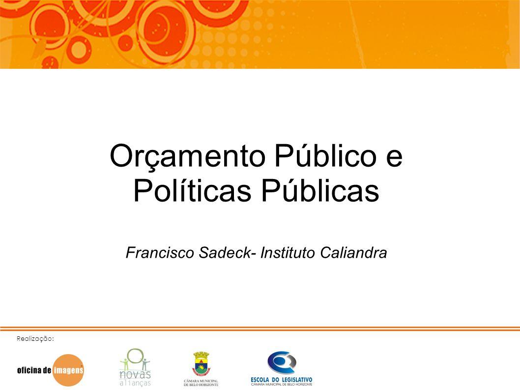 Orçamento Público e Políticas Públicas Francisco Sadeck- Instituto Caliandra