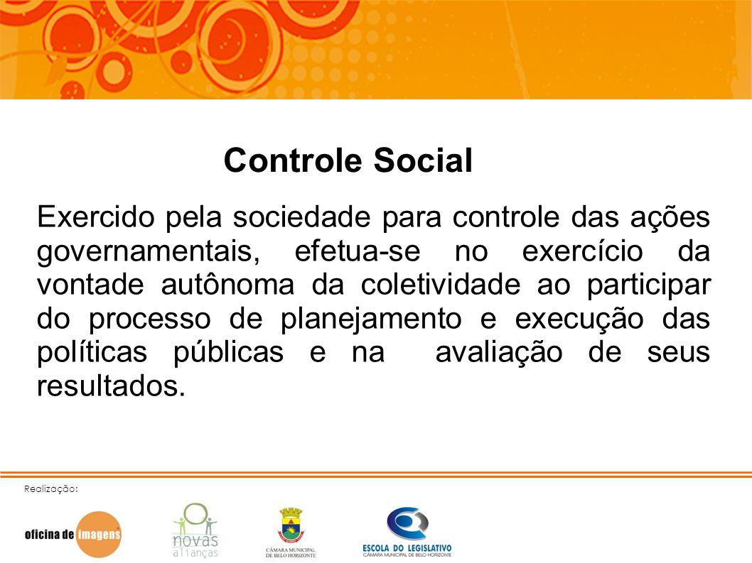 Realização: Controle Social Exercido pela sociedade para controle das ações governamentais, efetua-se no exercício da vontade autônoma da coletividade