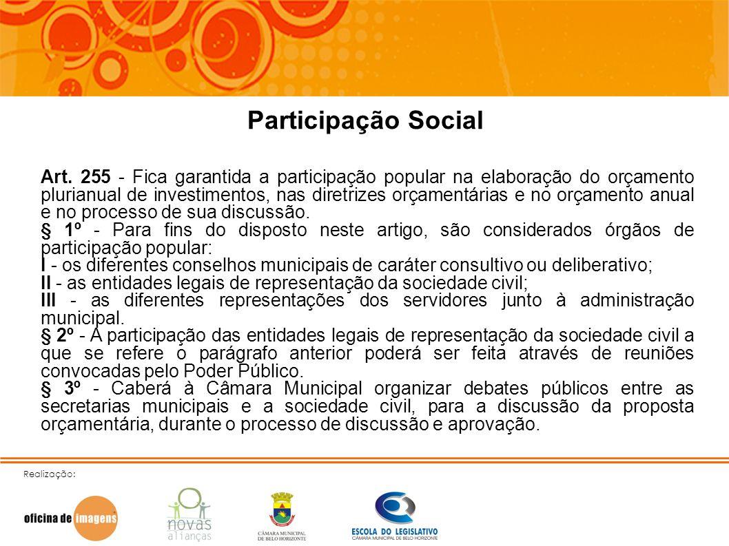 Realização: Participação Social Art. 255 - Fica garantida a participação popular na elaboração do orçamento plurianual de investimentos, nas diretrize