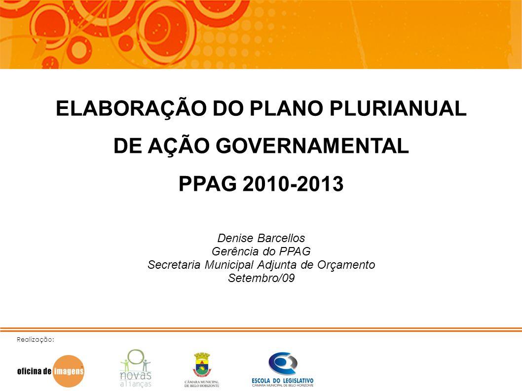 Realização: ELABORAÇÃO DO PLANO PLURIANUAL DE AÇÃO GOVERNAMENTAL PPAG 2010-2013 Denise Barcellos Gerência do PPAG Secretaria Municipal Adjunta de Orça