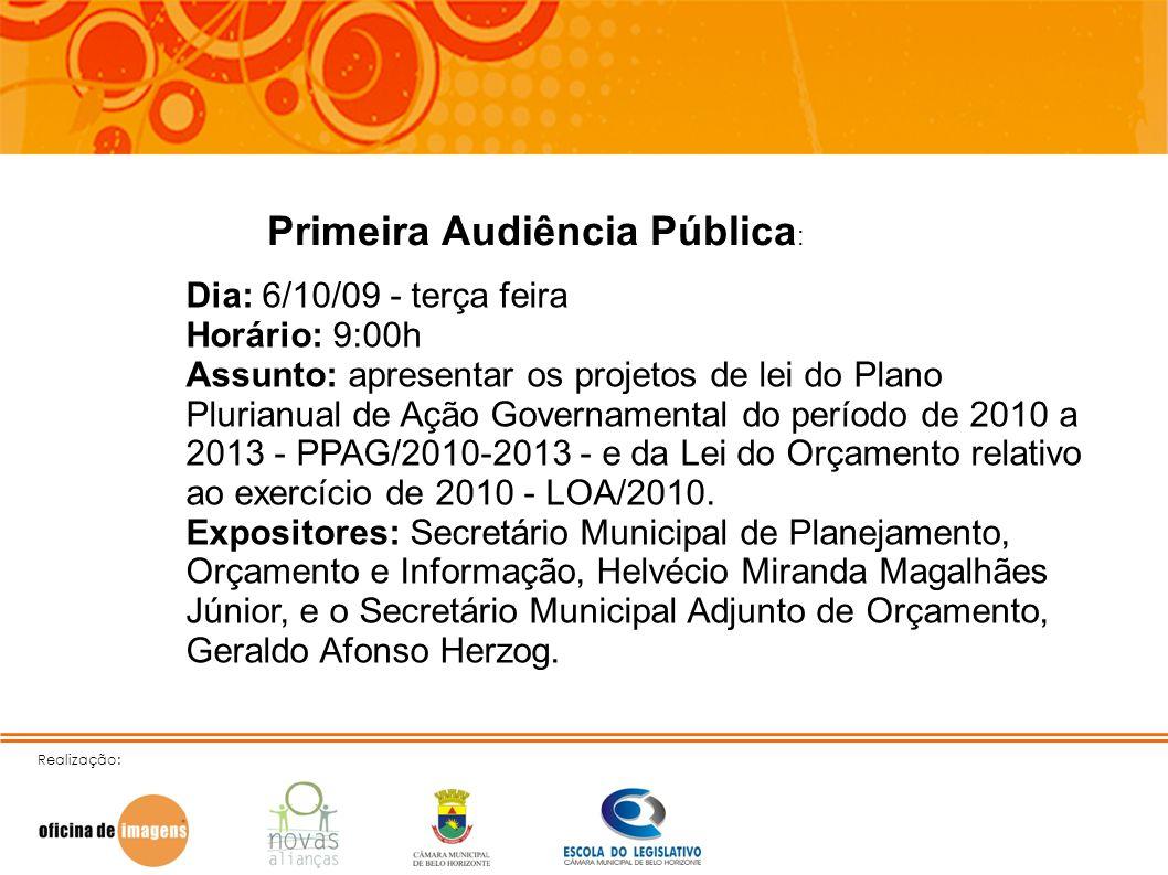 Realização: Primeira Audiência Pública : Dia: 6/10/09 - terça feira Horário: 9:00h Assunto: apresentar os projetos de lei do Plano Plurianual de Ação