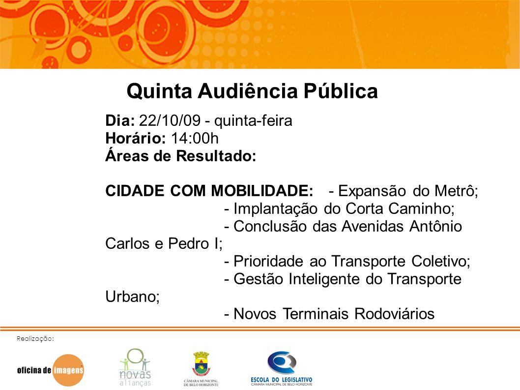 Realização: Quinta Audiência Pública Dia: 22/10/09 - quinta-feira Horário: 14:00h Áreas de Resultado: CIDADE COM MOBILIDADE: - Expansão do Metrô; - Im