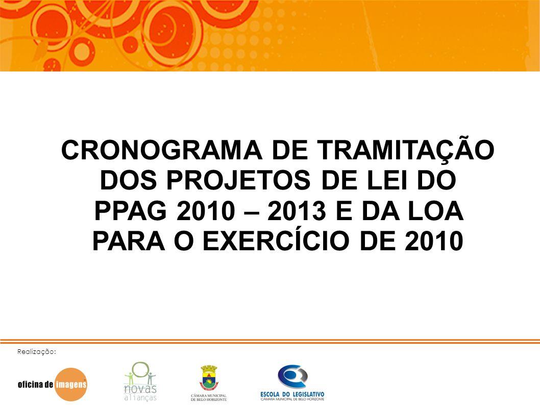 Realização: CRONOGRAMA DE TRAMITAÇÃO DOS PROJETOS DE LEI DO PPAG 2010 – 2013 E DA LOA PARA O EXERCÍCIO DE 2010