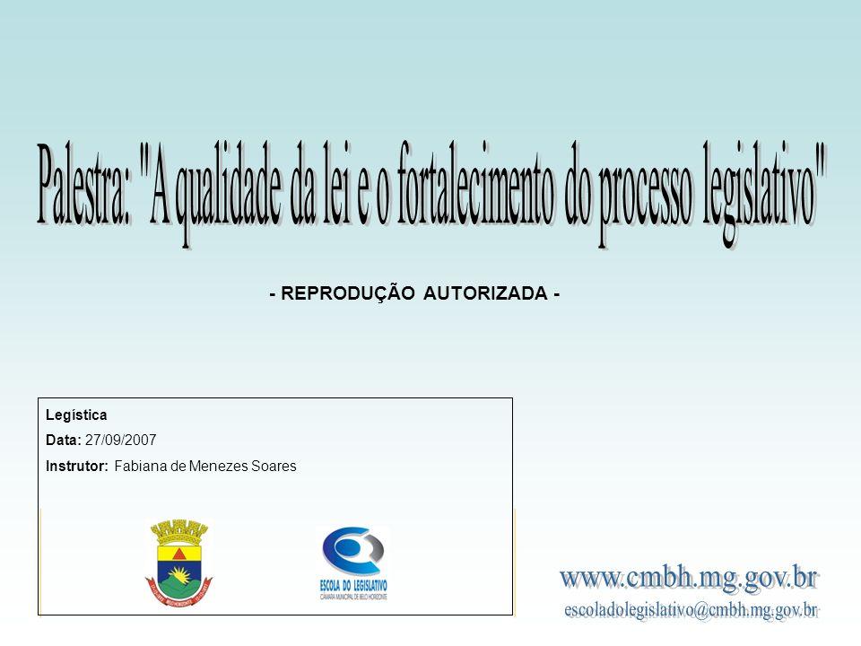 Legística Data: 27/09/2007 Instrutor: Fabiana de Menezes Soares - REPRODUÇÃO AUTORIZADA -