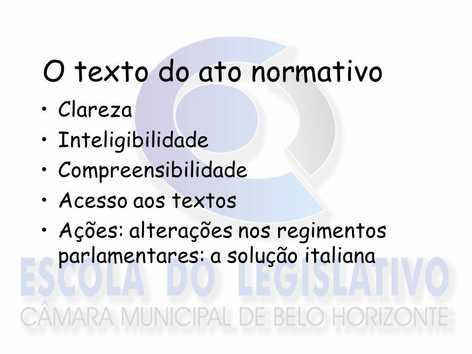 O texto do ato normativo Clareza Inteligibilidade Compreensibilidade Acesso aos textos Ações: alterações nos regimentos parlamentares: a solução itali