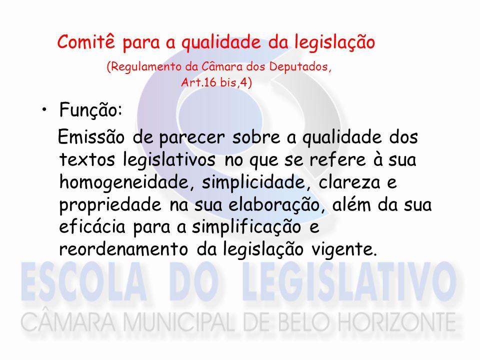 Comitê para a qualidade da legislação (Regulamento da Câmara dos Deputados, Art.16 bis,4) Função: Emissão de parecer sobre a qualidade dos textos legi