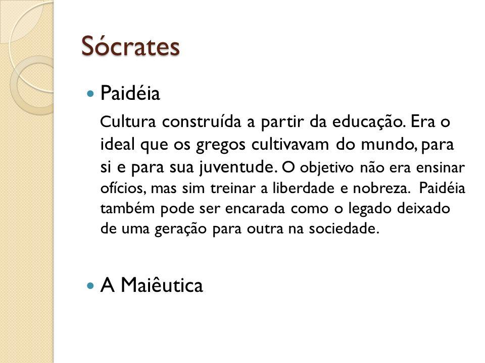 Sócrates Paidéia C ultura construída a partir da educação. Era o ideal que os gregos cultivavam do mundo, para si e para sua juventude. O objetivo não