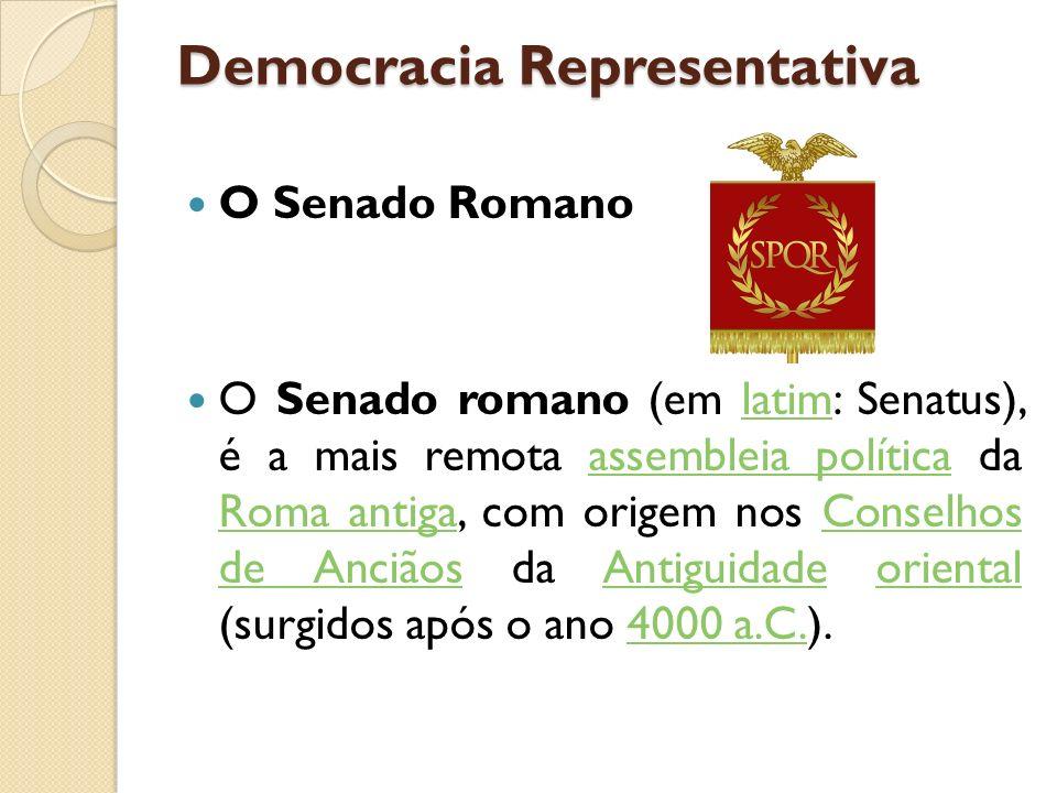 Democracia Representativa O Senado Romano O Senado romano (em latim: Senatus), é a mais remota assembleia política da Roma antiga, com origem nos Cons