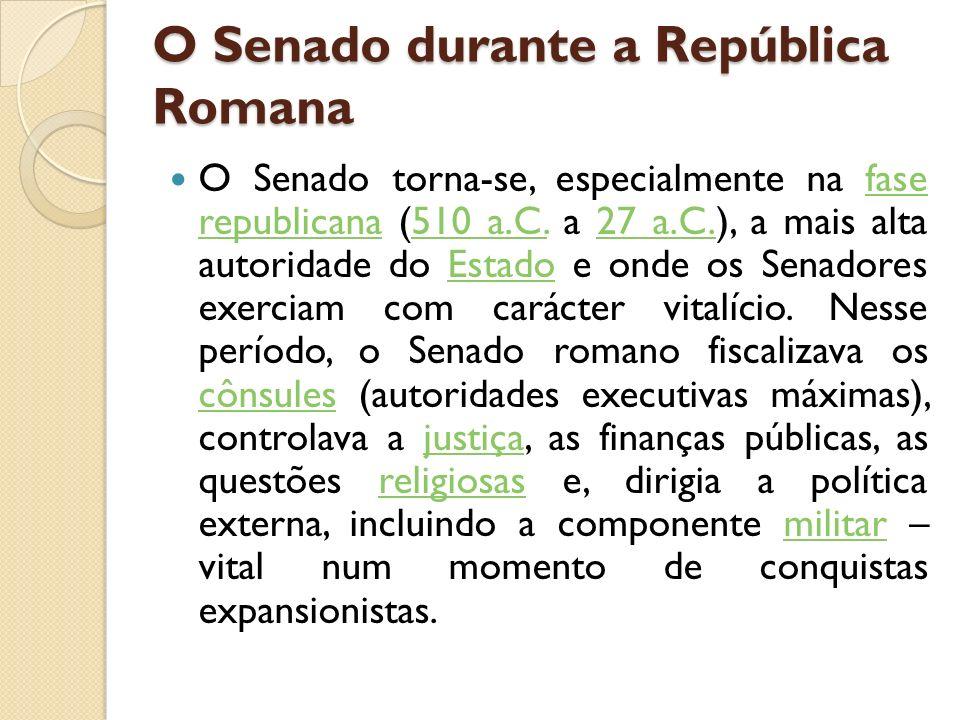 O Senado durante a República Romana O Senado torna-se, especialmente na fase republicana (510 a.C. a 27 a.C.), a mais alta autoridade do Estado e onde
