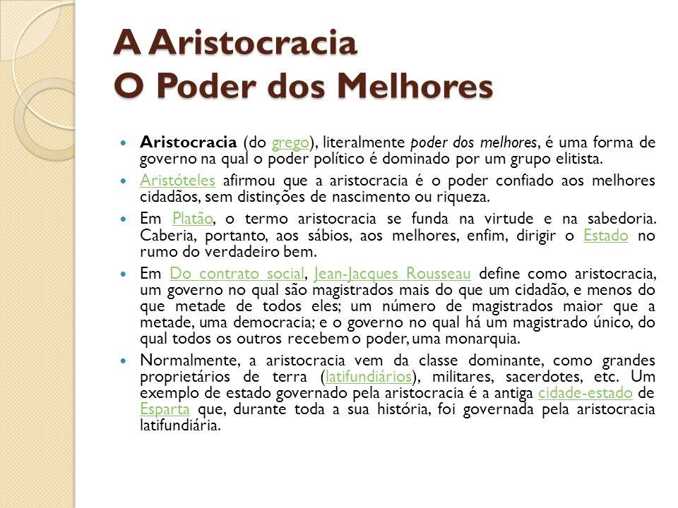 A Aristocracia O Poder dos Melhores Aristocracia (do grego), literalmente poder dos melhores, é uma forma de governo na qual o poder político é domina