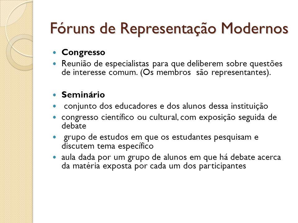 Fóruns de Representação Modernos Congresso Reunião de especialistas para que deliberem sobre questões de interesse comum. (Os membros são representant