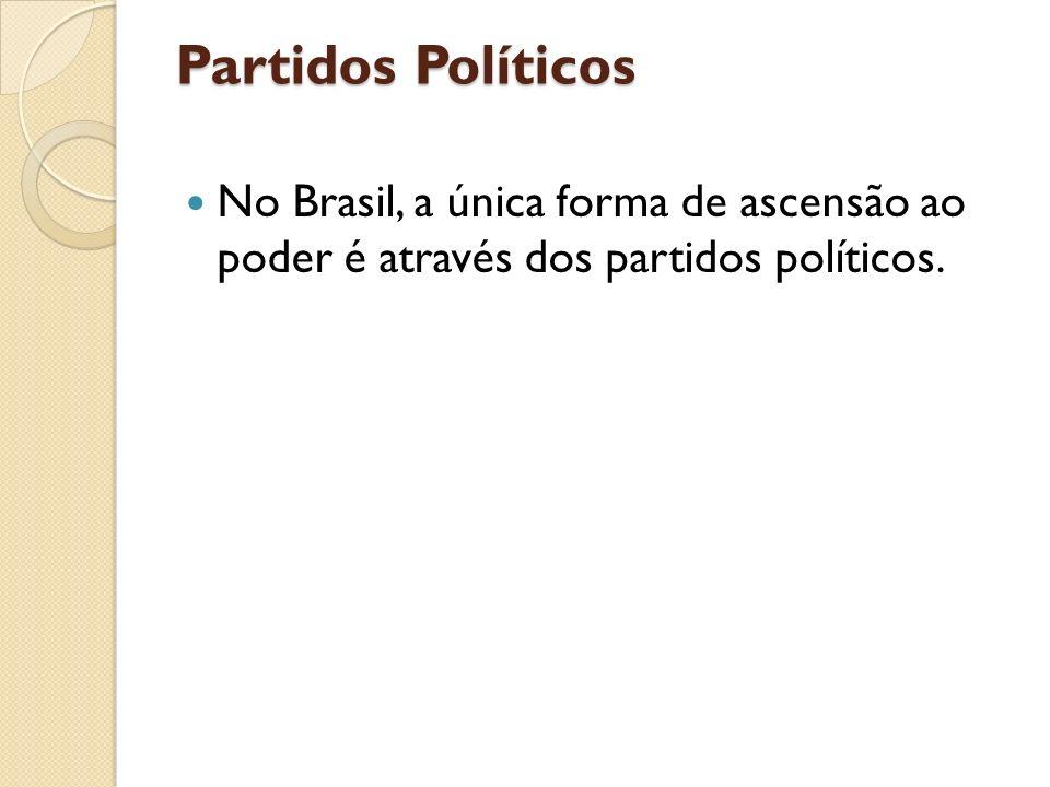 Partidos Políticos No Brasil, a única forma de ascensão ao poder é através dos partidos políticos.