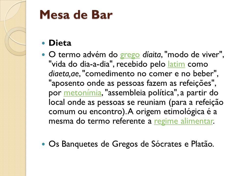 Mesa de Bar Dieta O termo advém do grego díaita,