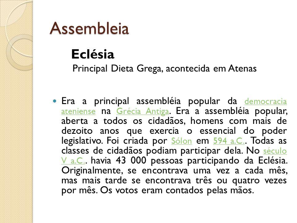 Assembleia Eclésia Principal Dieta Grega, acontecida em Atenas Era a principal assembléia popular da democracia ateniense na Grécia Antiga. Era a asse