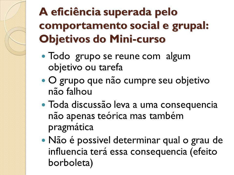 A eficiência superada pelo comportamento social e grupal: Objetivos do Mini-curso Todo grupo se reune com algum objetivo ou tarefa O grupo que não cum
