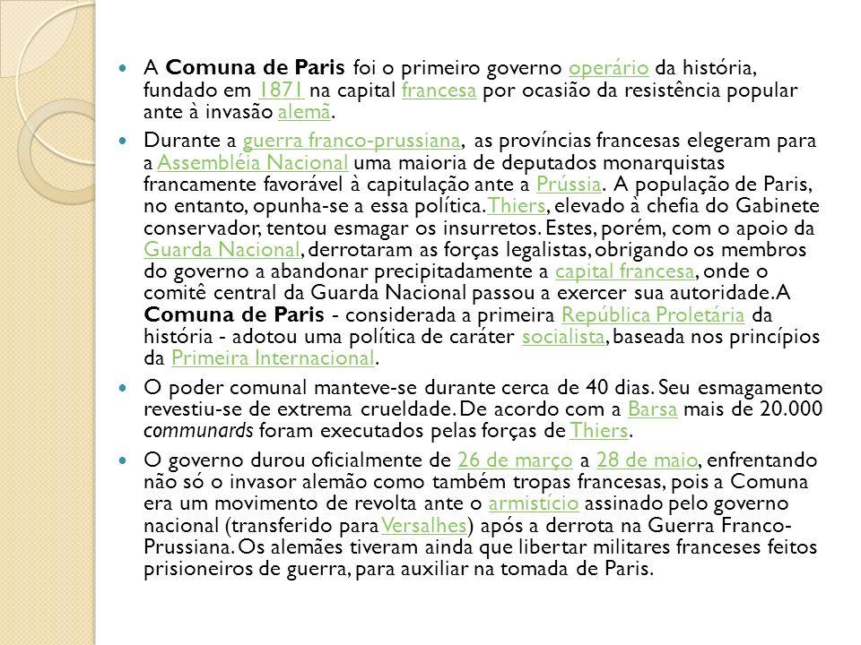 A Comuna de Paris foi o primeiro governo operário da história, fundado em 1871 na capital francesa por ocasião da resistência popular ante à invasão a