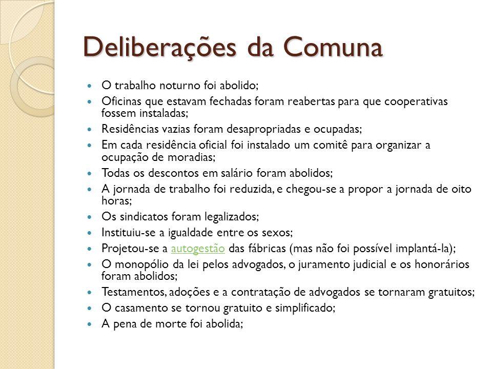 Deliberações da Comuna O trabalho noturno foi abolido; Oficinas que estavam fechadas foram reabertas para que cooperativas fossem instaladas; Residênc