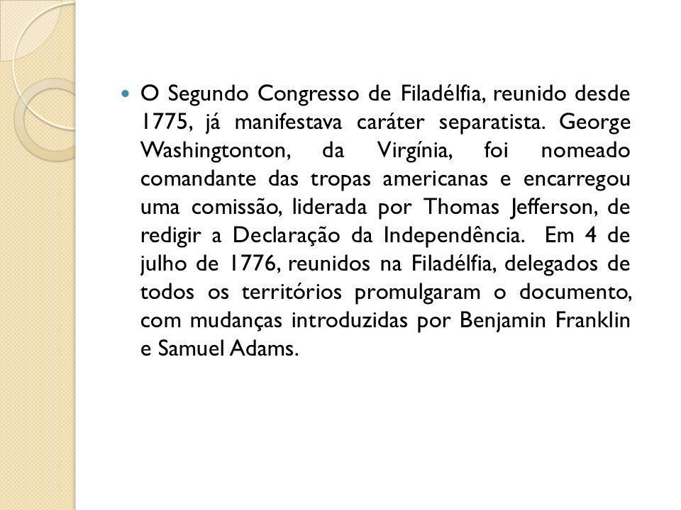 O Segundo Congresso de Filadélfia, reunido desde 1775, já manifestava caráter separatista. George Washingtonton, da Virgínia, foi nomeado comandante d