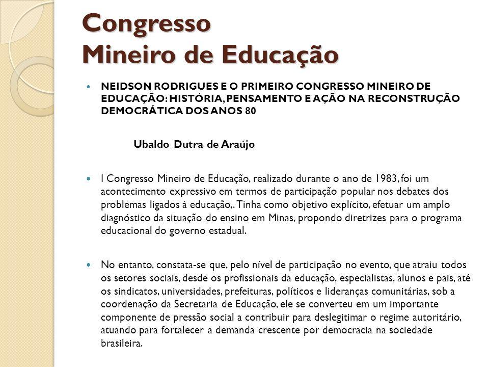 Congresso Mineiro de Educação NEIDSON RODRIGUES E O PRIMEIRO CONGRESSO MINEIRO DE EDUCAÇÃO: HISTÓRIA, PENSAMENTO E AÇÃO NA RECONSTRUÇÃO DEMOCRÁTICA DO