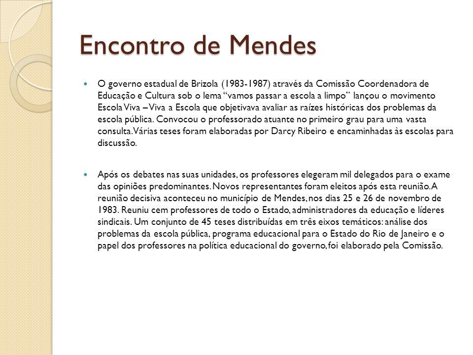 Encontro de Mendes O governo estadual de Brizola (1983-1987) através da Comissão Coordenadora de Educação e Cultura sob o lema vamos passar a escola a