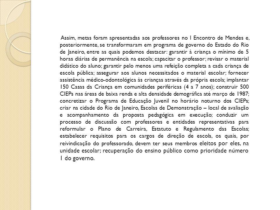Assim, metas foram apresentadas aos professores no I Encontro de Mendes e, posteriormente, se transformaram em programa de governo do Estado do Rio de