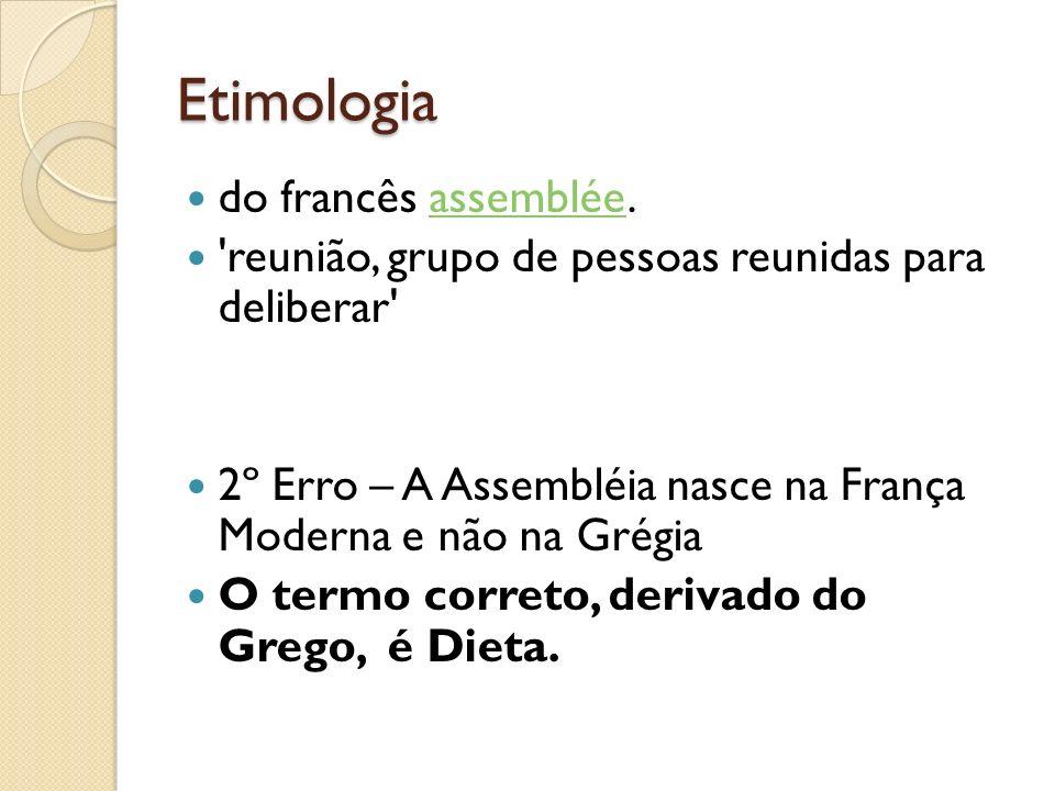Etimologia do francês assemblée.assemblée 'reunião, grupo de pessoas reunidas para deliberar' 2º Erro – A Assembléia nasce na França Moderna e não na