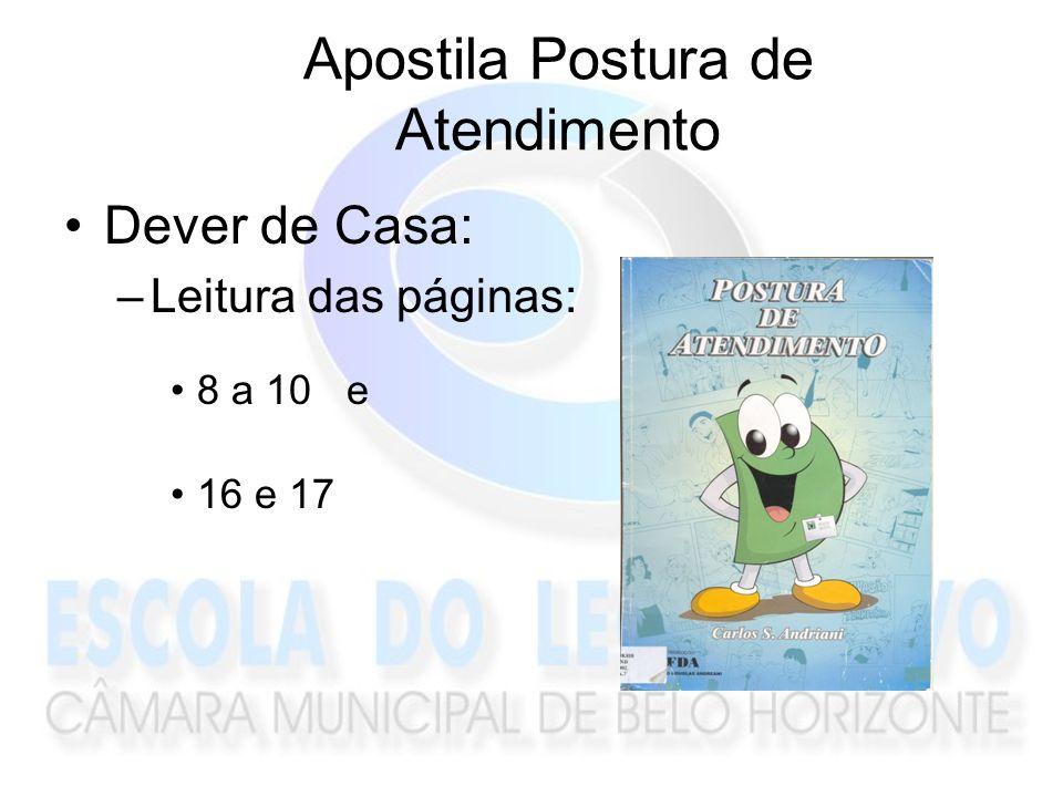 Dever de Casa: –Leitura das páginas: 8 a 10 e 16 e 17 Apostila Postura de Atendimento