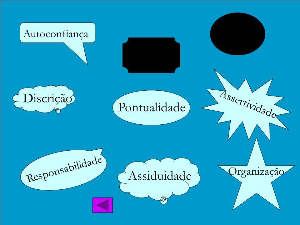 Discrição Assiduidade Responsabilidade Autoconfiança Pontualidade Assertividade Organização Polidez Cortesia