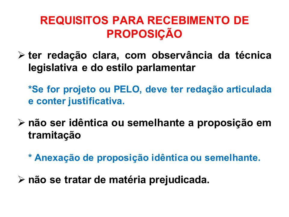 REQUISITOS PARA RECEBIMENTO DE PROPOSIÇÃO ter redação clara, com observância da técnica legislativa e do estilo parlamentar *Se for projeto ou PELO, d