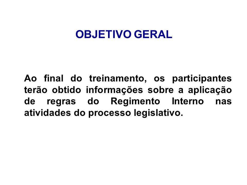 OBJETIVO GERAL Ao final do treinamento, os participantes terão obtido informações sobre a aplicação de regras do Regimento Interno nas atividades do p