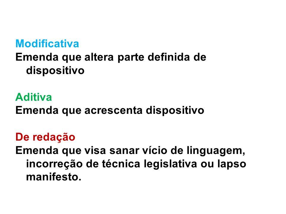 Modificativa Emenda que altera parte definida de dispositivo Aditiva Emenda que acrescenta dispositivo De redação Emenda que visa sanar vício de lingu