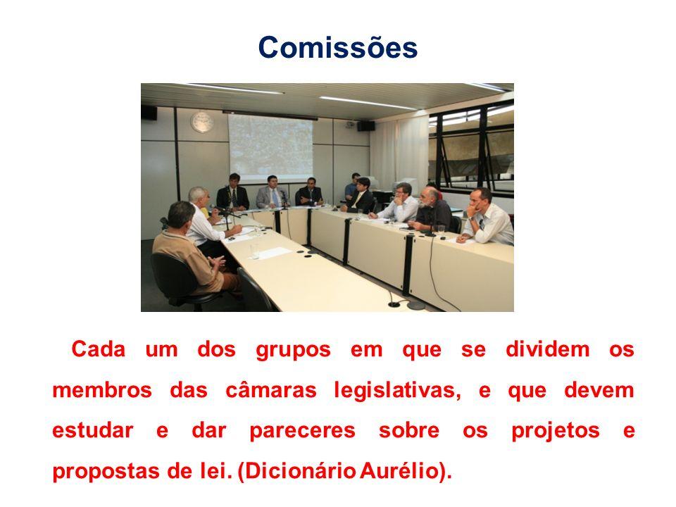 Comissões Cada um dos grupos em que se dividem os membros das câmaras legislativas, e que devem estudar e dar pareceres sobre os projetos e propostas