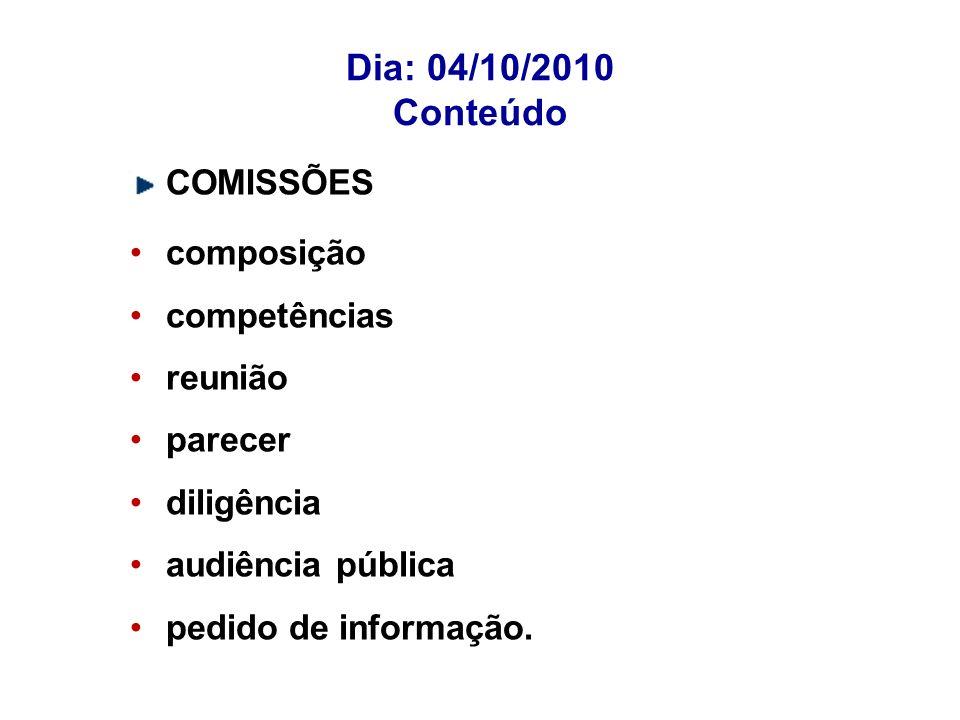 Dia: 04/10/2010 Conteúdo COMISSÕES composição competências reunião parecer diligência audiência pública pedido de informação.