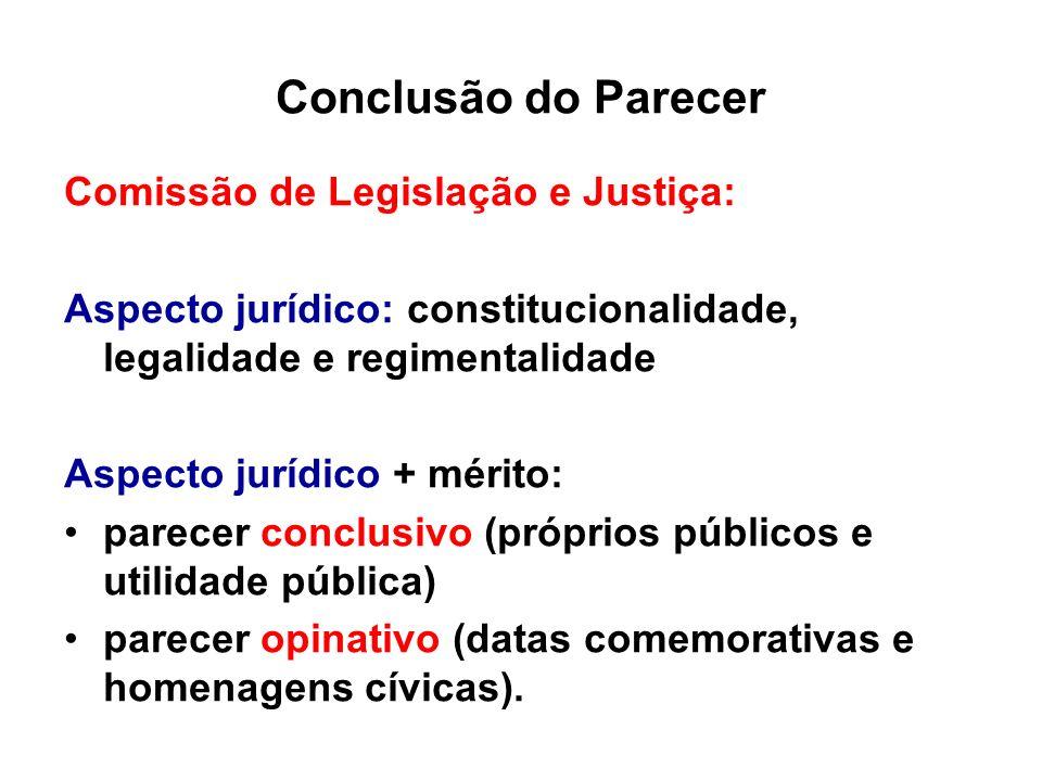 Conclusão do Parecer Comissão de Legislação e Justiça: Aspecto jurídico: constitucionalidade, legalidade e regimentalidade Aspecto jurídico + mérito: