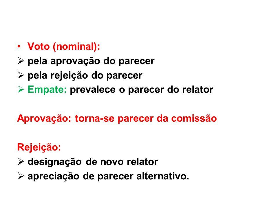 Voto (nominal): pela aprovação do parecer pela rejeição do parecer Empate: prevalece o parecer do relator Aprovação: torna-se parecer da comissão Reje