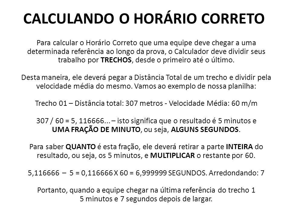 CALCULANDO O HORÁRIO CORRETO Para calcular o Horário Correto que uma equipe deve chegar a uma determinada referência ao longo da prova, o Calculador d