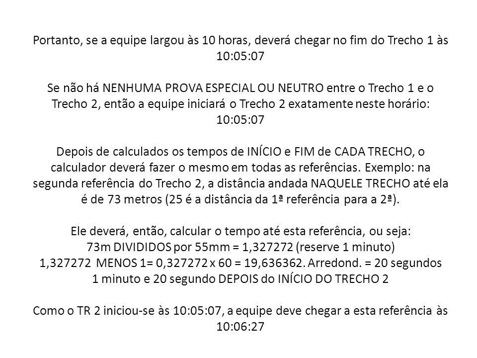 Portanto, se a equipe largou às 10 horas, deverá chegar no fim do Trecho 1 às 10:05:07 Se não há NENHUMA PROVA ESPECIAL OU NEUTRO entre o Trecho 1 e o