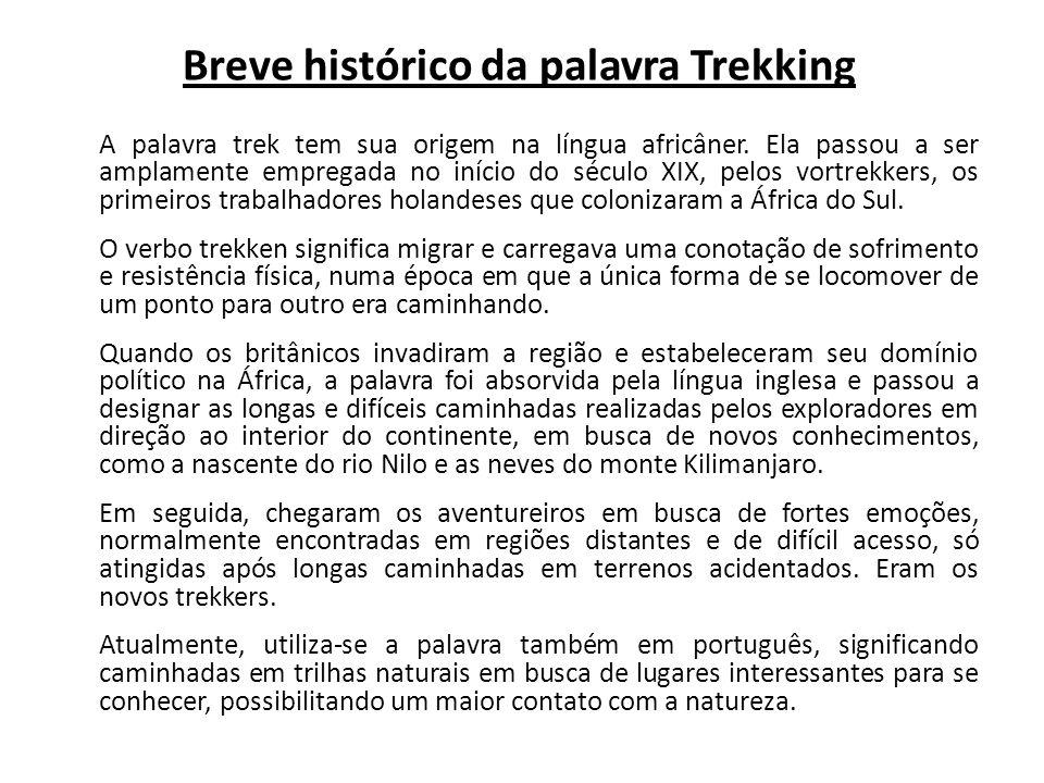 Breve histórico da palavra Trekking A palavra trek tem sua origem na língua africâner. Ela passou a ser amplamente empregada no início do século XIX,