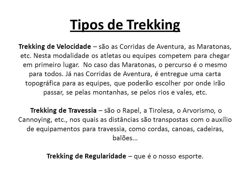 Tipos de Trekking Trekking de Velocidade – são as Corridas de Aventura, as Maratonas, etc. Nesta modalidade os atletas ou equipes competem para chegar