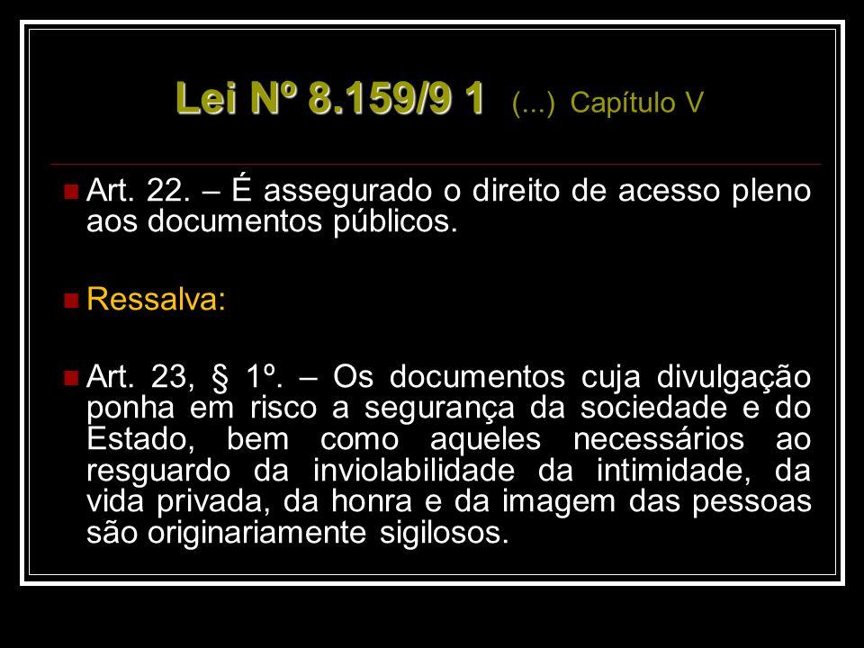 Art.22. – É assegurado o direito de acesso pleno aos documentos públicos.