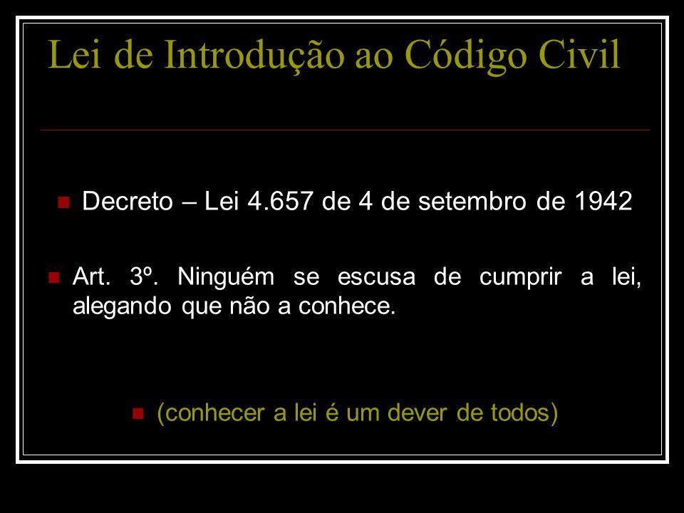 Lei de Introdução ao Código Civil Decreto – Lei 4.657 de 4 de setembro de 1942 Art.