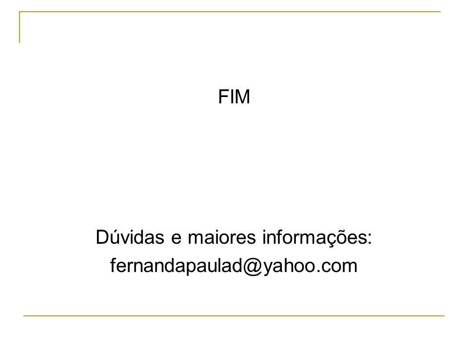 FIM Dúvidas e maiores informações: fernandapaulad@yahoo.com