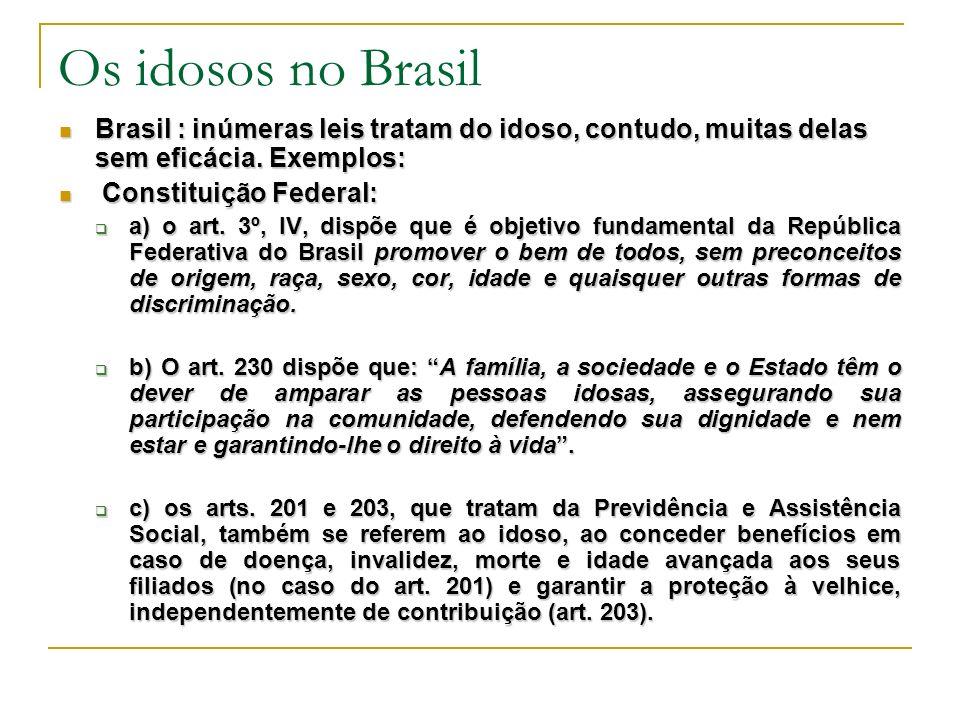 Os idosos no Brasil Brasil : inúmeras leis tratam do idoso, contudo, muitas delas sem eficácia.