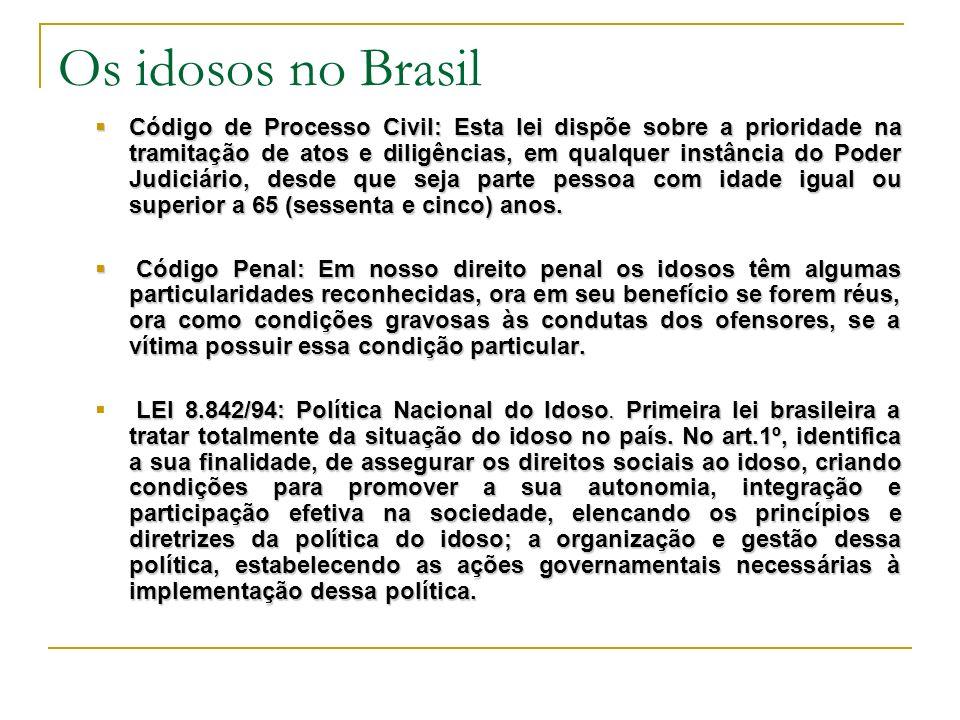 Os idosos no Brasil Código de Processo Civil: Esta lei dispõe sobre a prioridade na tramitação de atos e diligências, em qualquer instância do Poder Judiciário, desde que seja parte pessoa com idade igual ou superior a 65 (sessenta e cinco) anos.