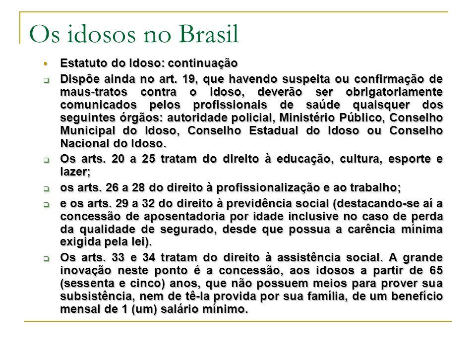 Os idosos no Brasil Estatuto do Idoso: continuação Estatuto do Idoso: continuação Dispõe ainda no art.