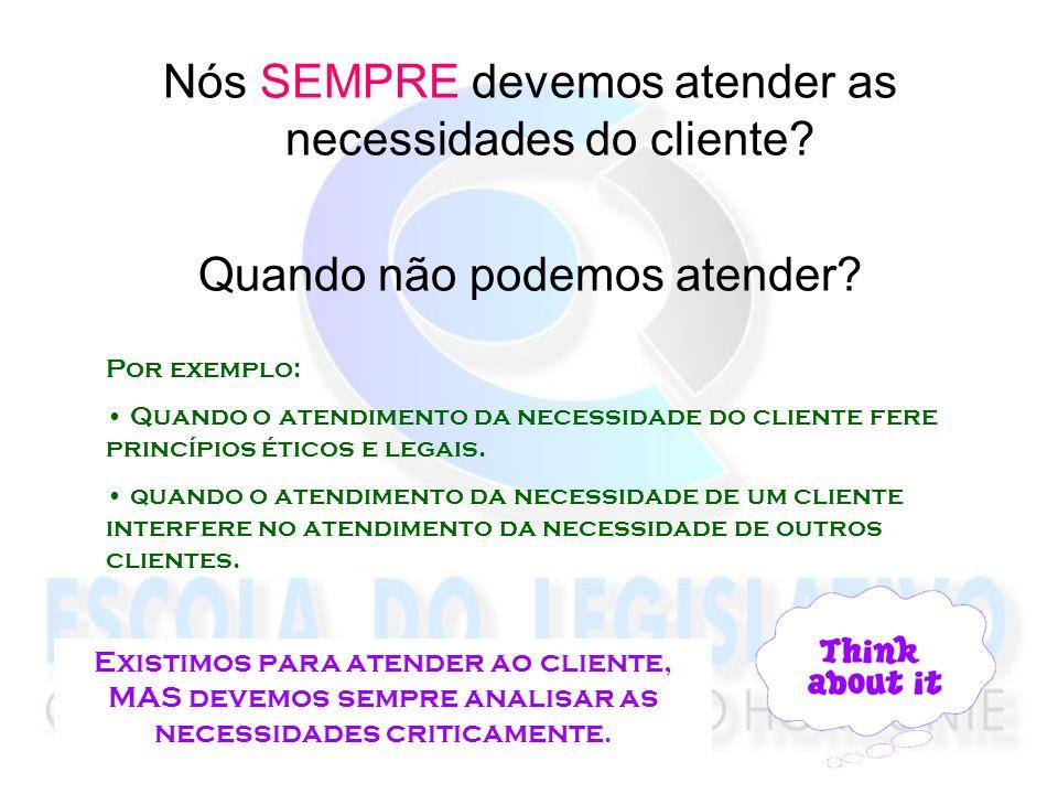 Nós SEMPRE devemos atender as necessidades do cliente? Quando não podemos atender? Por exemplo: Quando o atendimento da necessidade do cliente fere pr