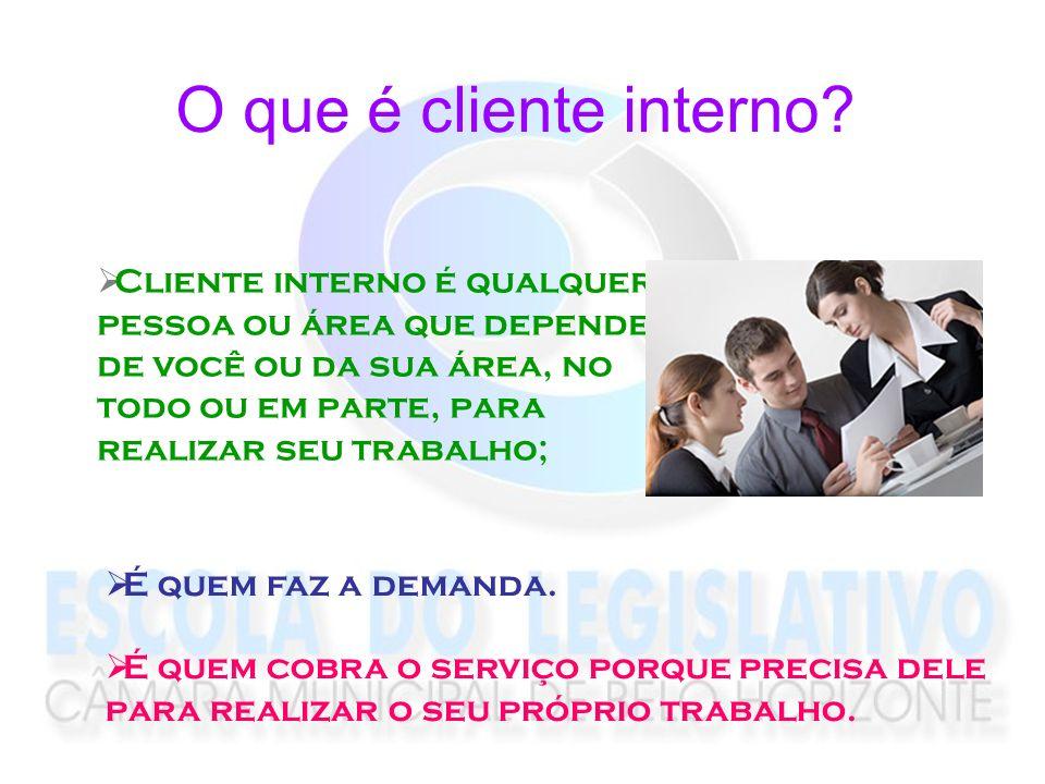 O que é cliente interno? Cliente interno é qualquer pessoa ou área que depende de você ou da sua área, no todo ou em parte, para realizar seu trabalho